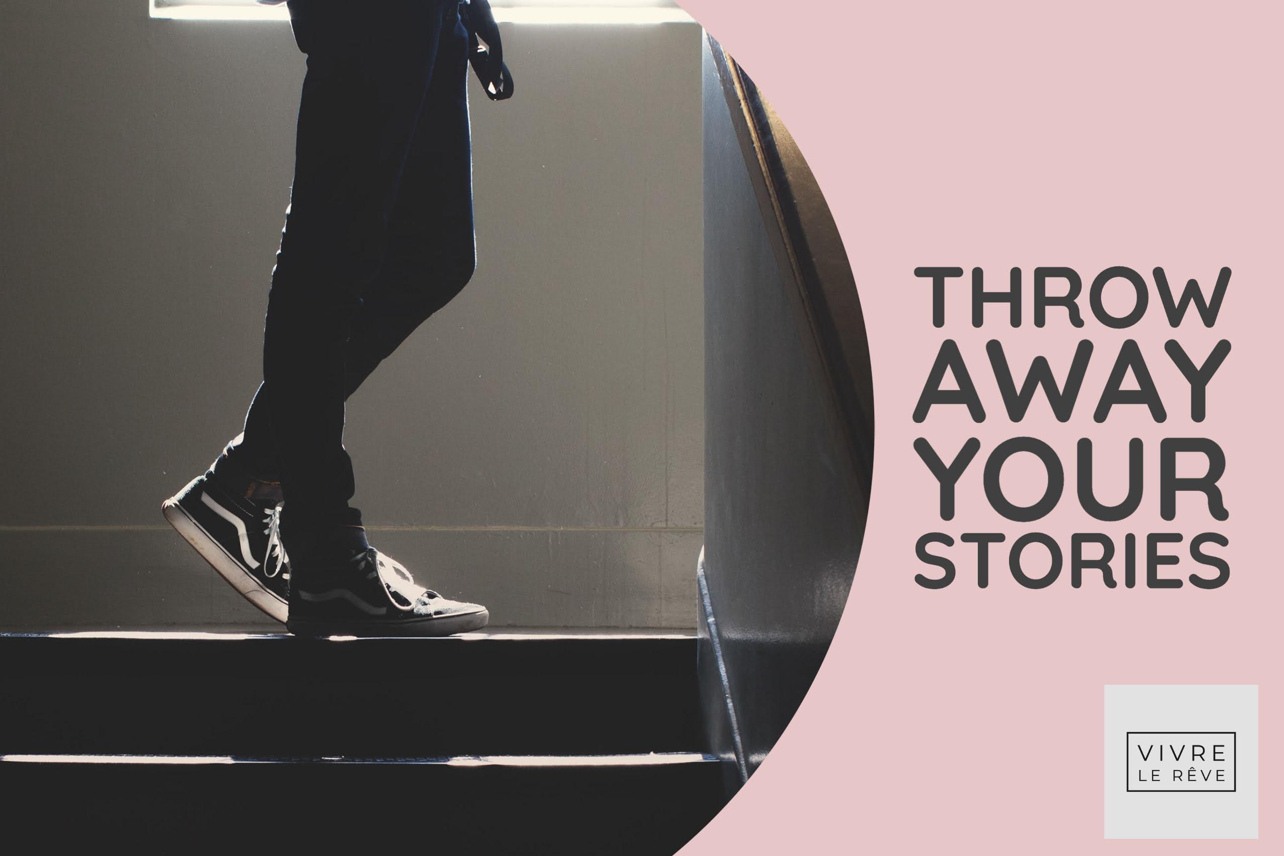 Throw Away Your Stories