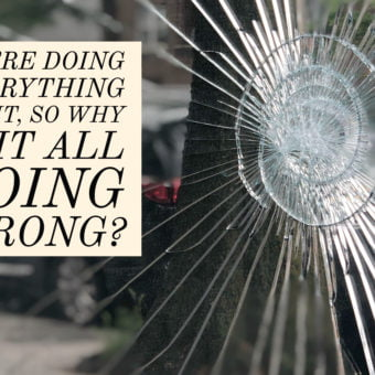 You're Doing Everything Right, So Why is it All Going Wrong?