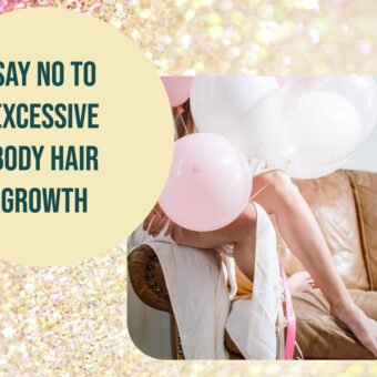 Say No To Excessive Body Hair Growth