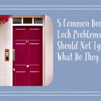 5 Common Door Lock Problems You Should Not Ignore: What Do They Mean?