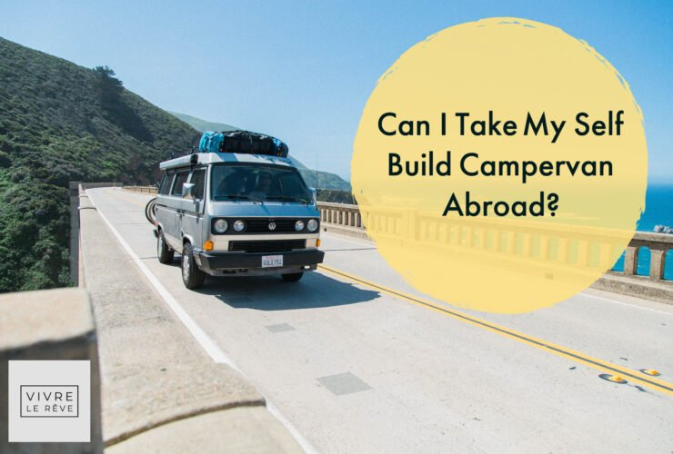 Can I Take My Self Build Campervan Abroad?