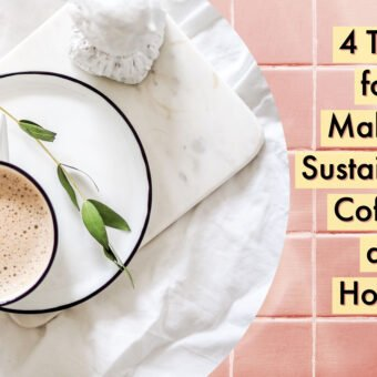 4 Tips for Making Sustainable Coffee at Home