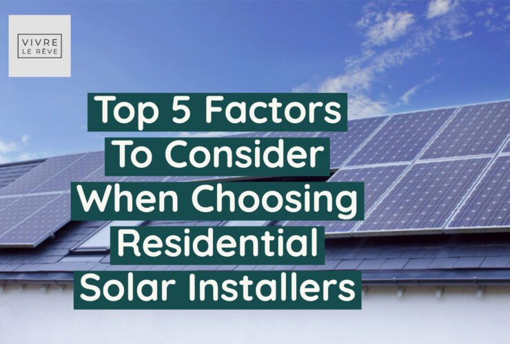 Top 5 Factors To Consider When Choosing Residential Solar Installers